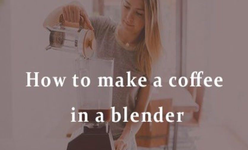 How to make coffee in a blender