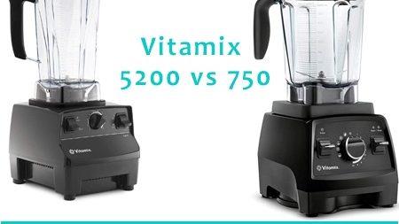 Vitamix 5200 vs 750