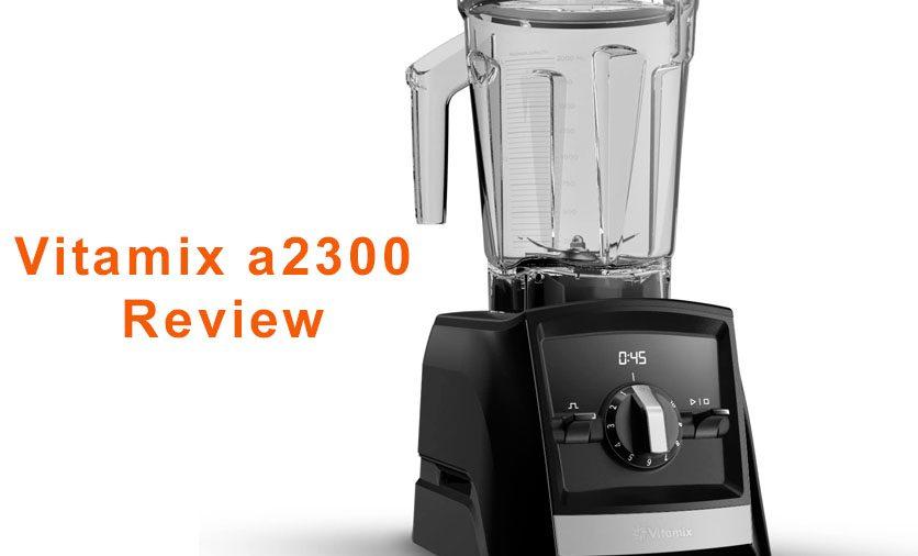 Vitamix a2300 Review