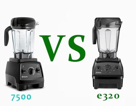 Vitamix e320 vs 7500