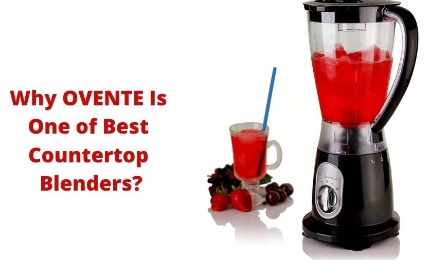 Why OVENTE Is one of Best Countertop Blenders _
