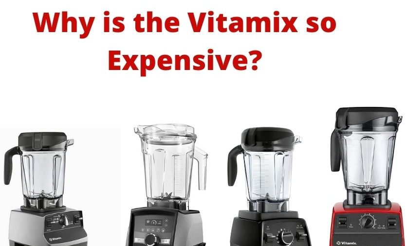 Why is the Vitamix so Expensive_