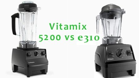 Vitamix e310 Vs 5200