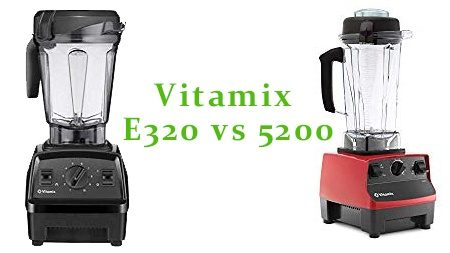 vitamix-e320-vs-5200